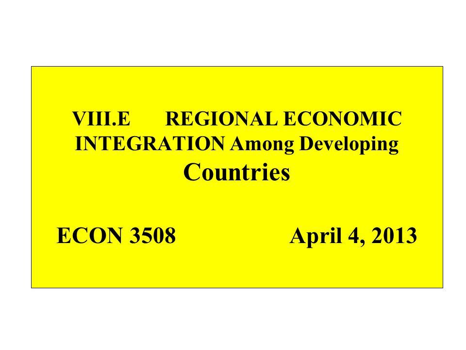 VIII.E REGIONAL ECONOMIC INTEGRATION Among Developing Countries ECON 3508April 4, 2013