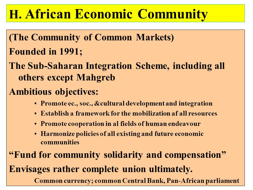 H. African Economic Community (The Community of Common Markets) Founded in 1991; The Sub-Saharan Integration Scheme, including all others except Mahgr