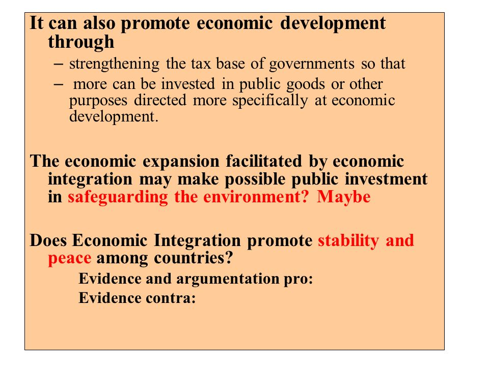 It can also promote economic development through – strengthening the tax base of governments so that – more can be invested in public goods or other p