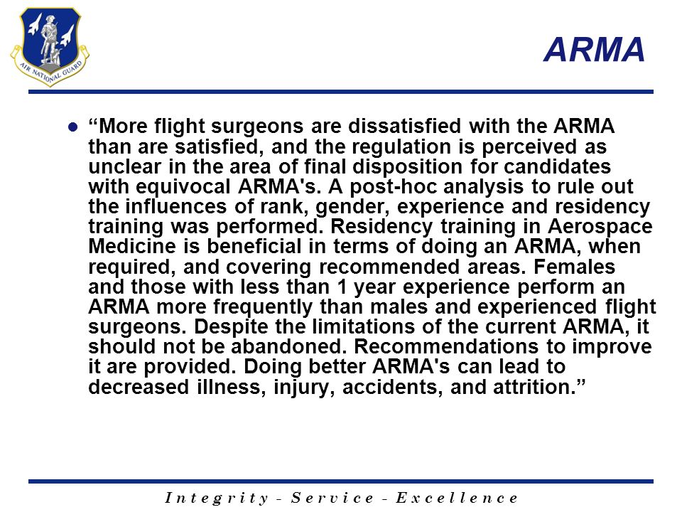 I n t e g r i t y - S e r v i c e - E x c e l l e n c e ARMA More flight surgeons are dissatisfied with the ARMA than are satisfied, and the regulatio