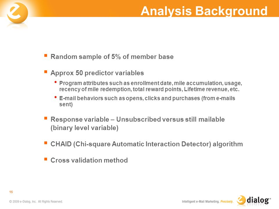 Analysis Background Random sample of 5% of member base Approx 50 predictor variables Program attributes such as enrollment date, mile accumulation, us