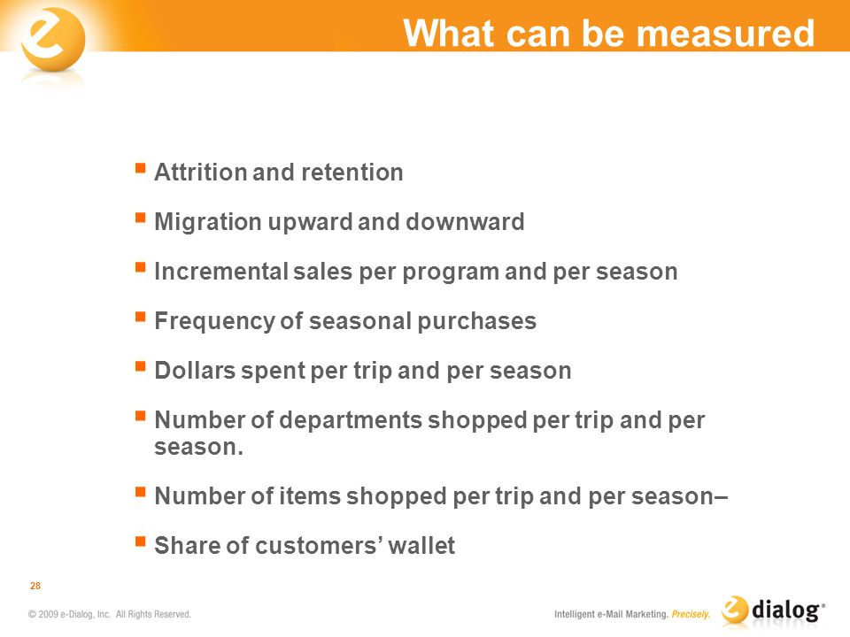 What can be measured Attrition and retention Migration upward and downward Incremental sales per program and per season Frequency of seasonal purchase
