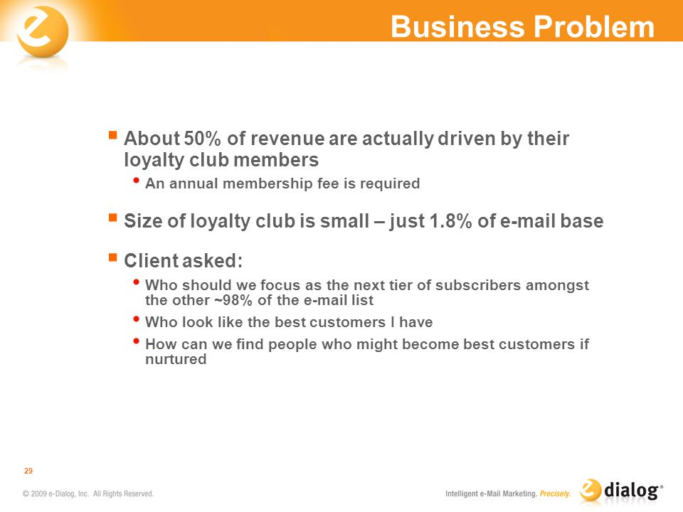 Business Problem About 50% of revenue are actually driven by their loyalty club members An annual membership fee is required Size of loyalty club is s