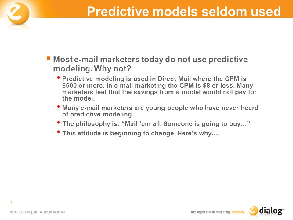 Predictive models seldom used Most e-mail marketers today do not use predictive modeling. Why not? Predictive modeling is used in Direct Mail where th