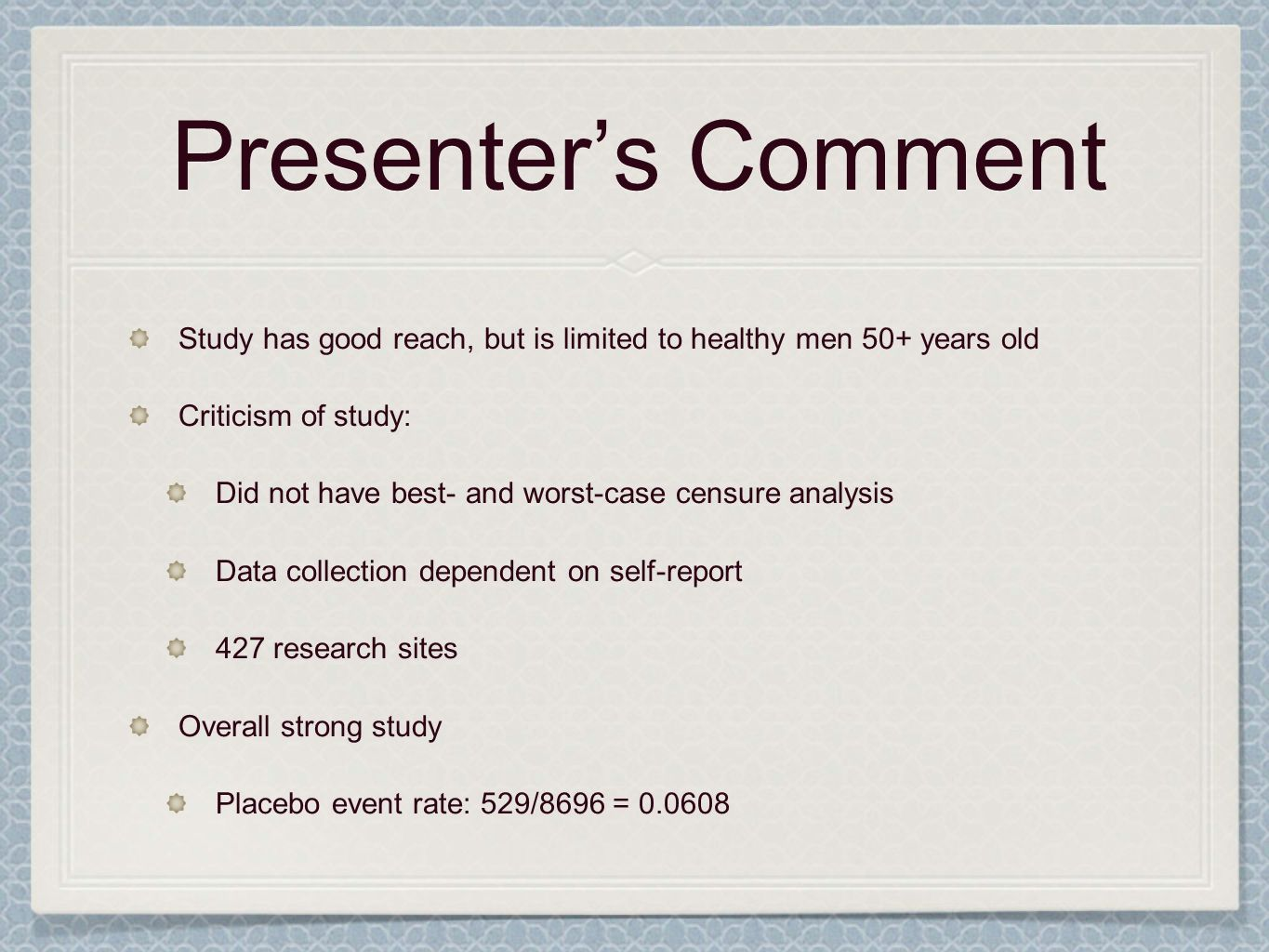 Presenters Comment Study has good reach, but is limited to healthy men 50+ years old Criticism of study: Did not have best- and worst-case censure ana