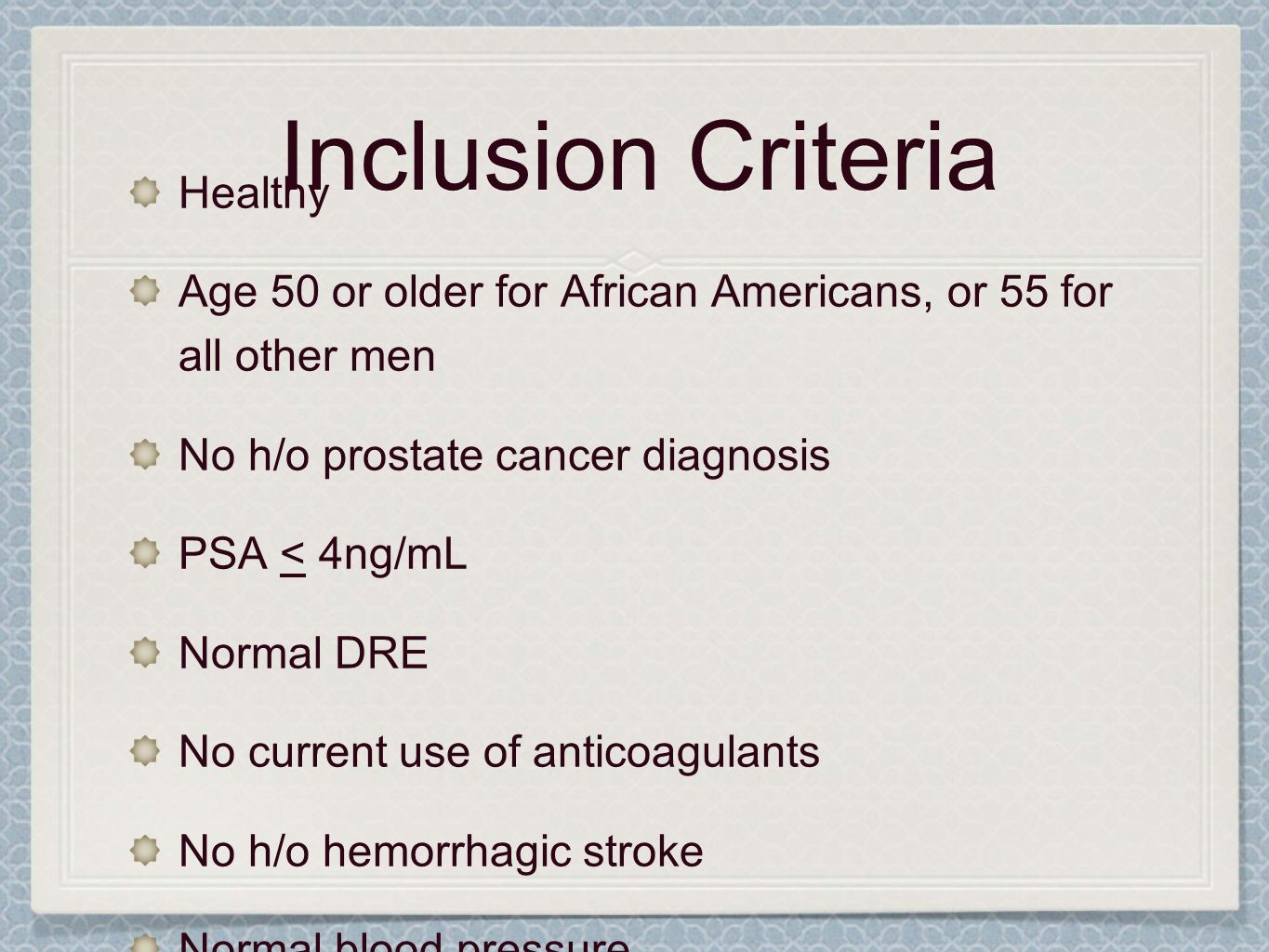 Inclusion Criteria Healthy Age 50 or older for African Americans, or 55 for all other men No h/o prostate cancer diagnosis PSA < 4ng/mL Normal DRE No