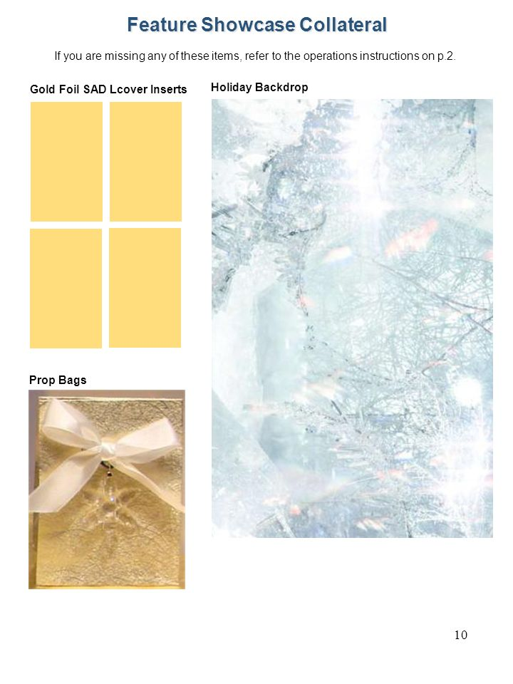 10 If you are missing any of these items, refer to the operations instructions on p.2. Feature Showcase Collateral Gold Foil SAD Lcover Inserts Holida