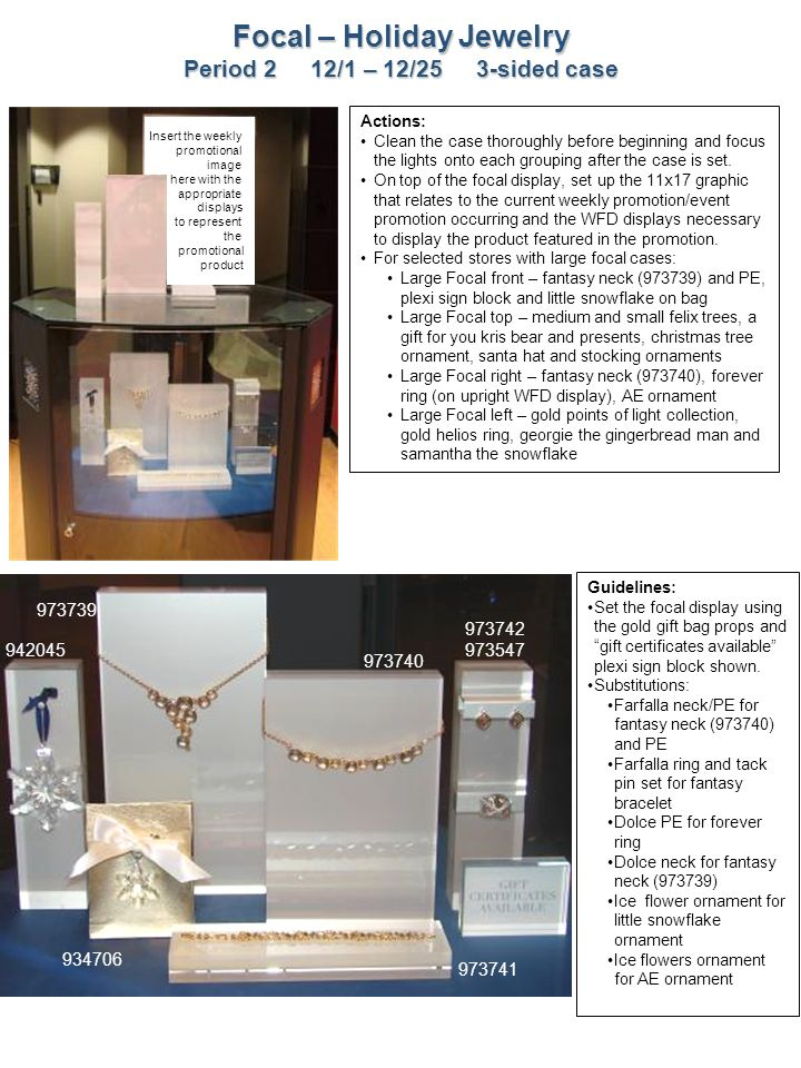 28 Focal – Holiday Jewelry Period 2 12/1 – 12/25 3-sided case 973739 973741 942045 934706 973742 973547 973740 Guidelines: Set the focal display using