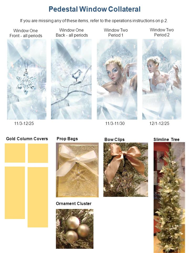 8 If you are missing any of these items, refer to the operations instructions on p.2. Pedestal Window Collateral Gold Column Covers 11/3-12/25 Window