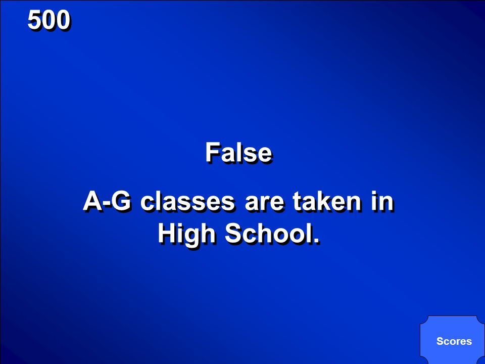© Mark E. Damon - All Rights Reserved 500 True or False? You should take the A-G classes in your first year of college. True or False? You should take