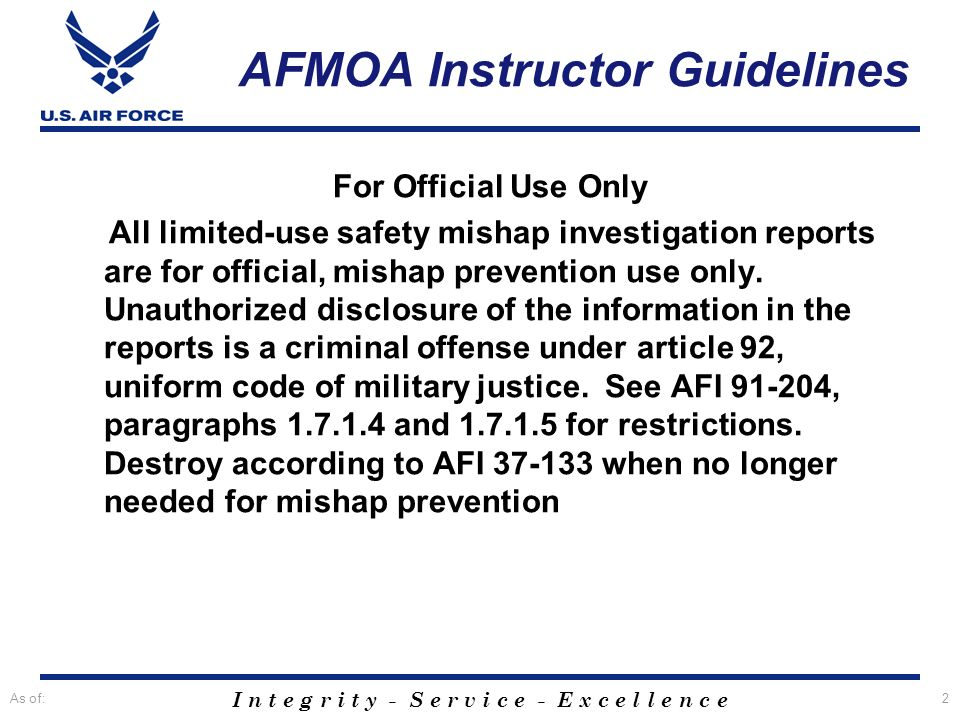 I n t e g r i t y - S e r v i c e - E x c e l l e n c e As of:2 AFMOA Instructor Guidelines For Official Use Only All limited-use safety mishap invest