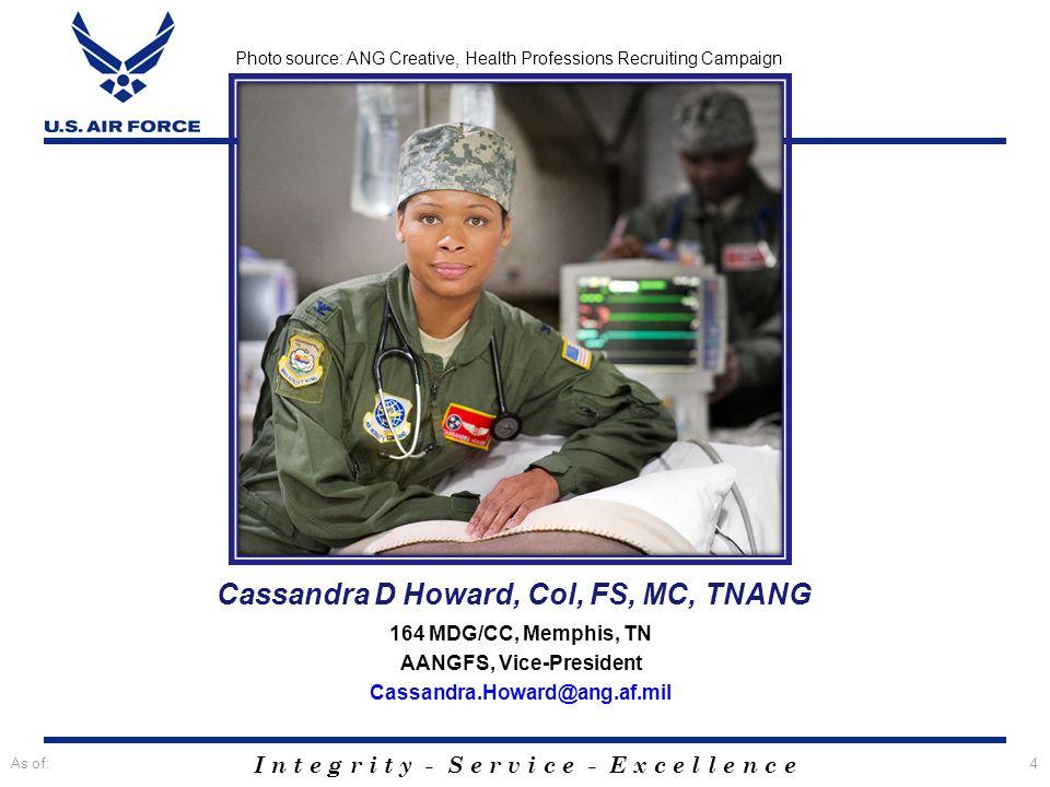 I n t e g r i t y - S e r v i c e - E x c e l l e n c e Cassandra D Howard, Col, FS, MC, TNANG 164 MDG/CC, Memphis, TN AANGFS, Vice-President Cassandr