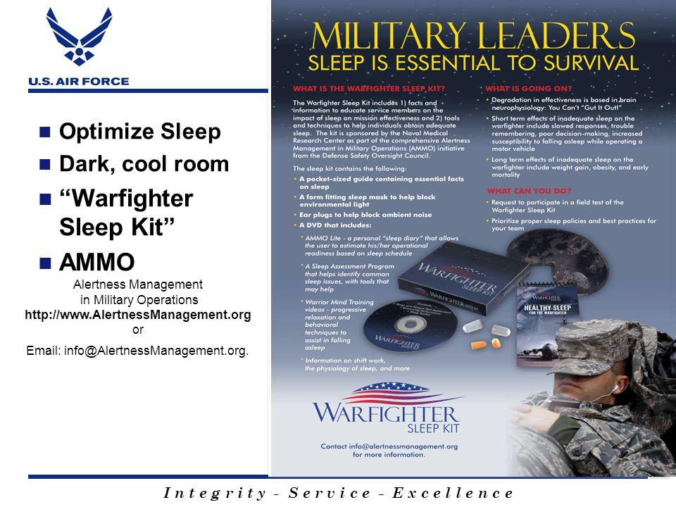 I n t e g r i t y - S e r v i c e - E x c e l l e n c e Optimize Sleep Dark, cool room Warfighter Sleep Kit AMMO Alertness Management in Military Oper