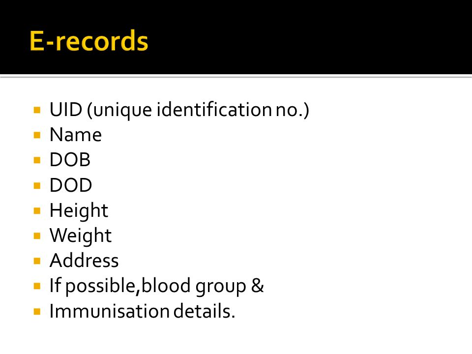 UID (unique identification no.) Name DOB DOD Height Weight Address If possible,blood group & Immunisation details.