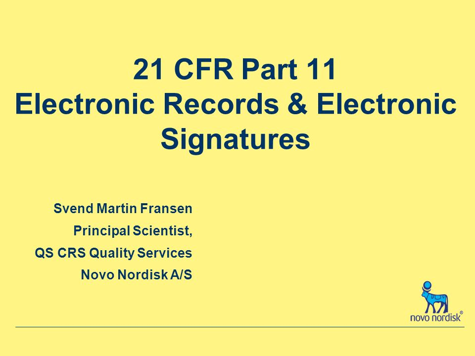 21 CFR Part 11 Electronic Records & Electronic Signatures Svend Martin Fransen Principal Scientist, QS CRS Quality Services Novo Nordisk A/S