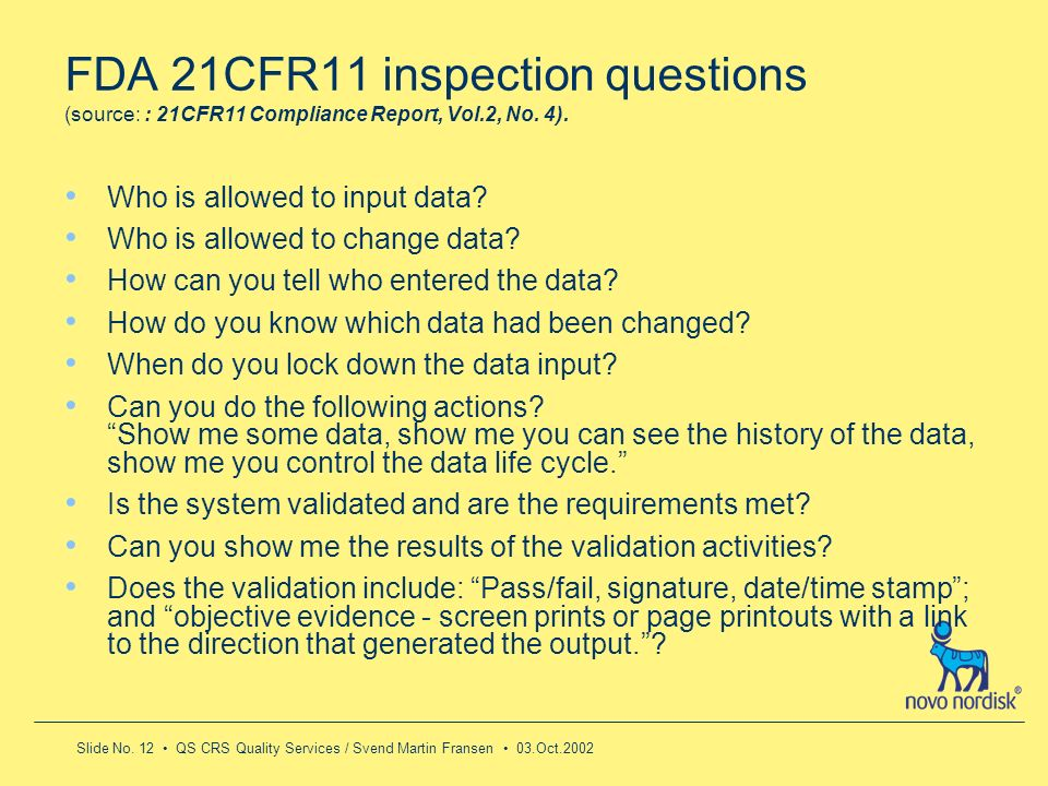 Slide No. 12 QS CRS Quality Services / Svend Martin Fransen 03.Oct.2002 FDA 21CFR11 inspection questions (source: : 21CFR11 Compliance Report, Vol.2,
