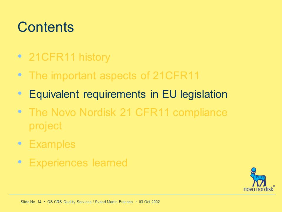 Slide No. 14 QS CRS Quality Services / Svend Martin Fransen 03.Oct.2002 Contents 21CFR11 history The important aspects of 21CFR11 Equivalent requireme