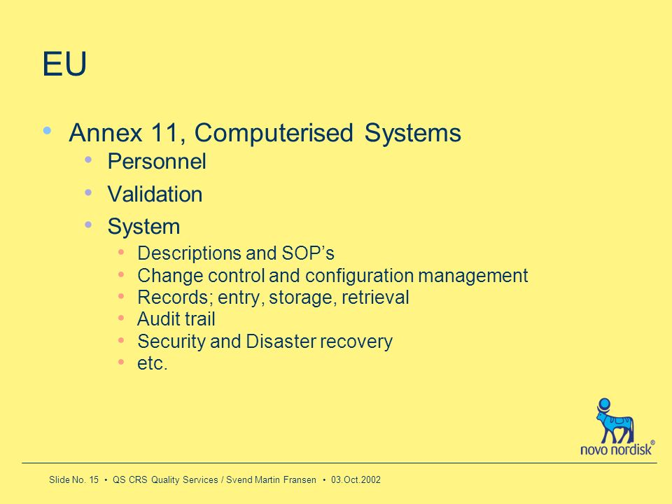 Slide No. 15 QS CRS Quality Services / Svend Martin Fransen 03.Oct.2002 EU Annex 11, Computerised Systems Personnel Validation System Descriptions and