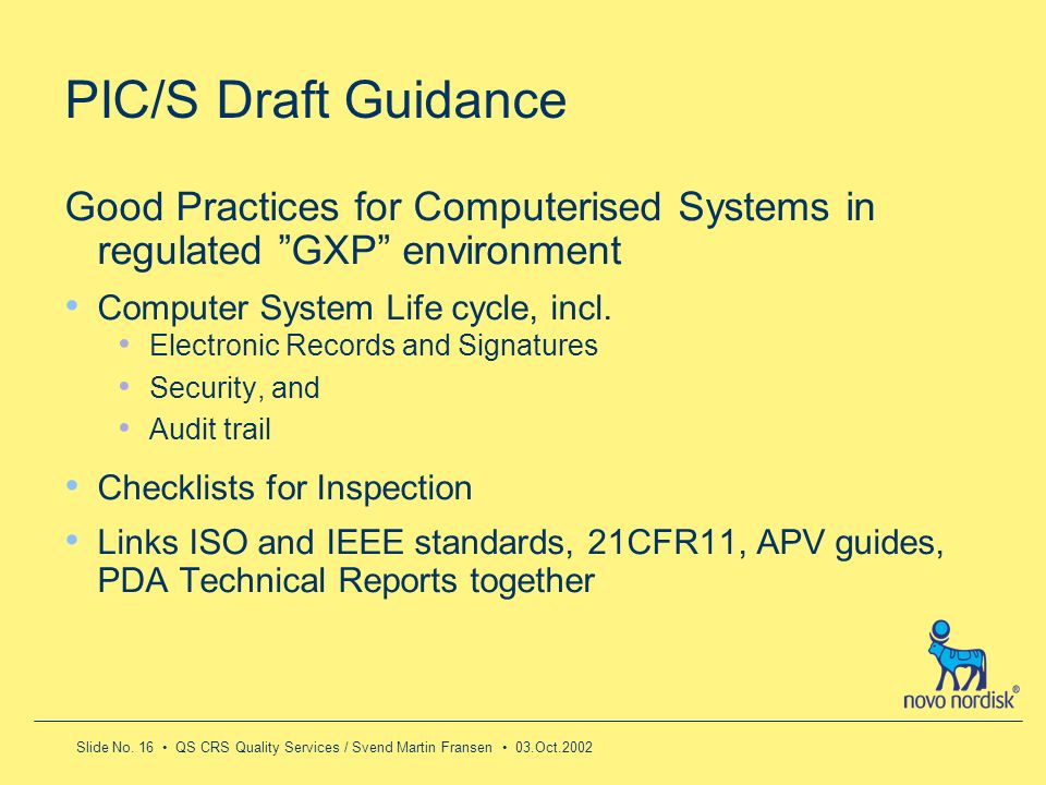 Slide No. 16 QS CRS Quality Services / Svend Martin Fransen 03.Oct.2002 PIC/S Draft Guidance Good Practices for Computerised Systems in regulated GXP