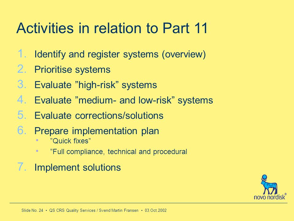 Slide No. 24 QS CRS Quality Services / Svend Martin Fransen 03.Oct.2002 1. Identify and register systems (overview) 2. Prioritise systems 3. Evaluate