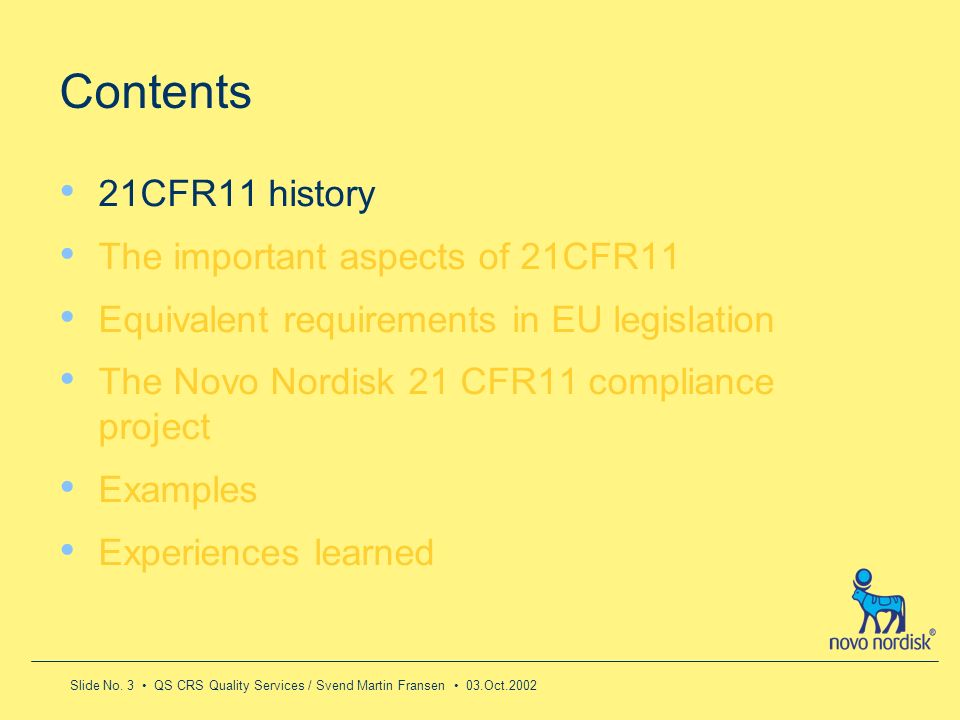 Slide No. 3 QS CRS Quality Services / Svend Martin Fransen 03.Oct.2002 Contents 21CFR11 history The important aspects of 21CFR11 Equivalent requiremen