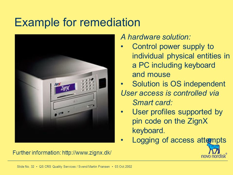 Slide No. 32 QS CRS Quality Services / Svend Martin Fransen 03.Oct.2002 Further information: http://www.zignx.dk/ A hardware solution: Control power s
