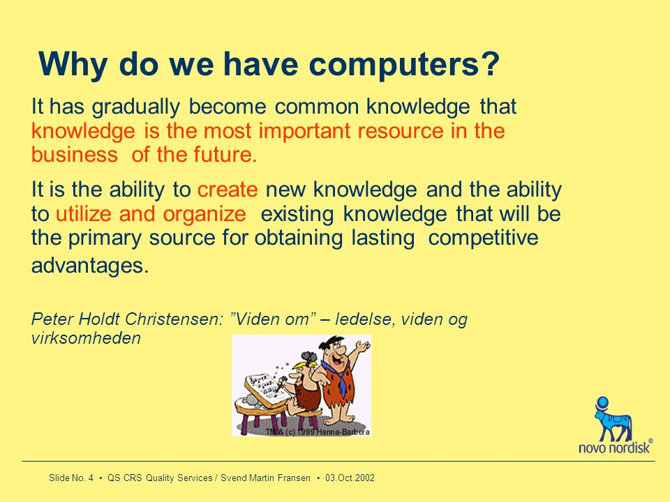 Slide No. 4 QS CRS Quality Services / Svend Martin Fransen 03.Oct.2002 It has gradually become common knowledge that knowledge is the most important r