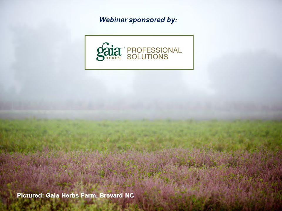 Pictured: Gaia Herbs Farm, Brevard NC Webinar sponsored by: Pictured: Gaia Herbs Farm, Brevard NC