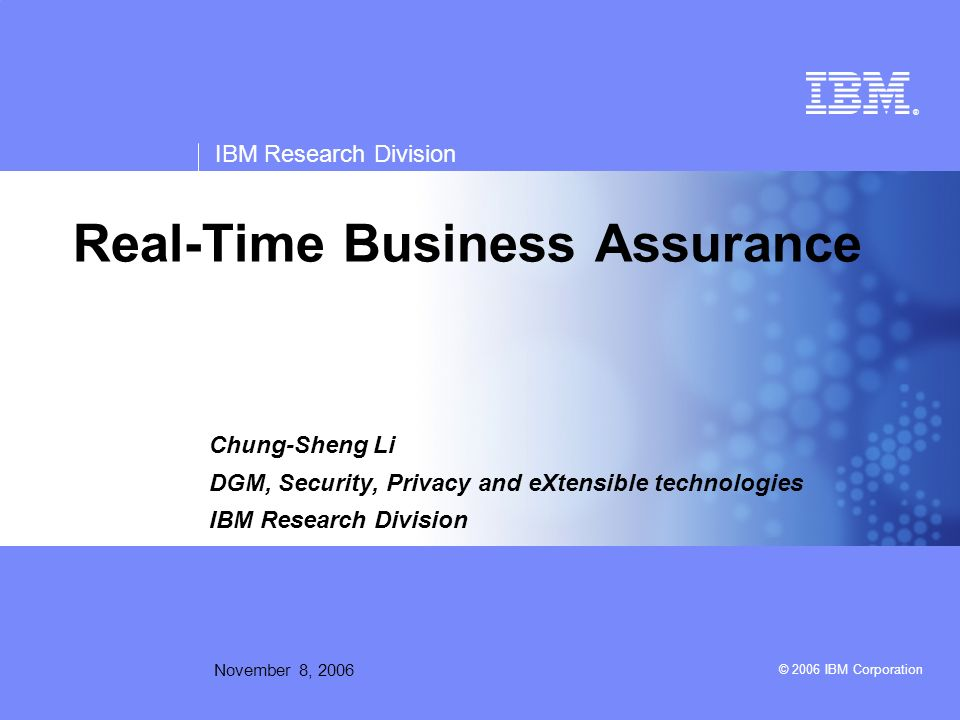 © 2006 IBM Corporation Why Real-time Business Assurance.