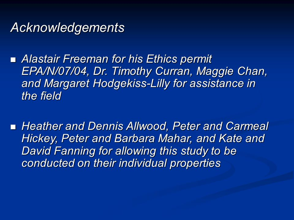 Acknowledgements Alastair Freeman for his Ethics permit EPA/N/07/04, Dr.