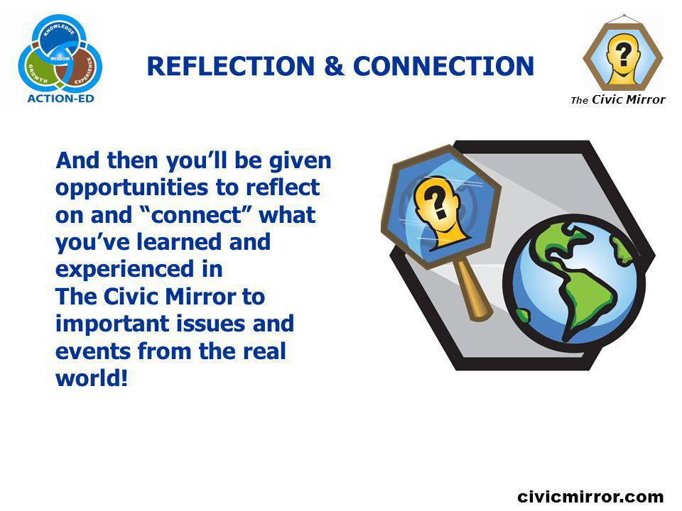 The Civic Mirror civicmirror.com REFLECTION & CONNECTION And then youll be given opportunities to reflect on and connect what youve learned and experi