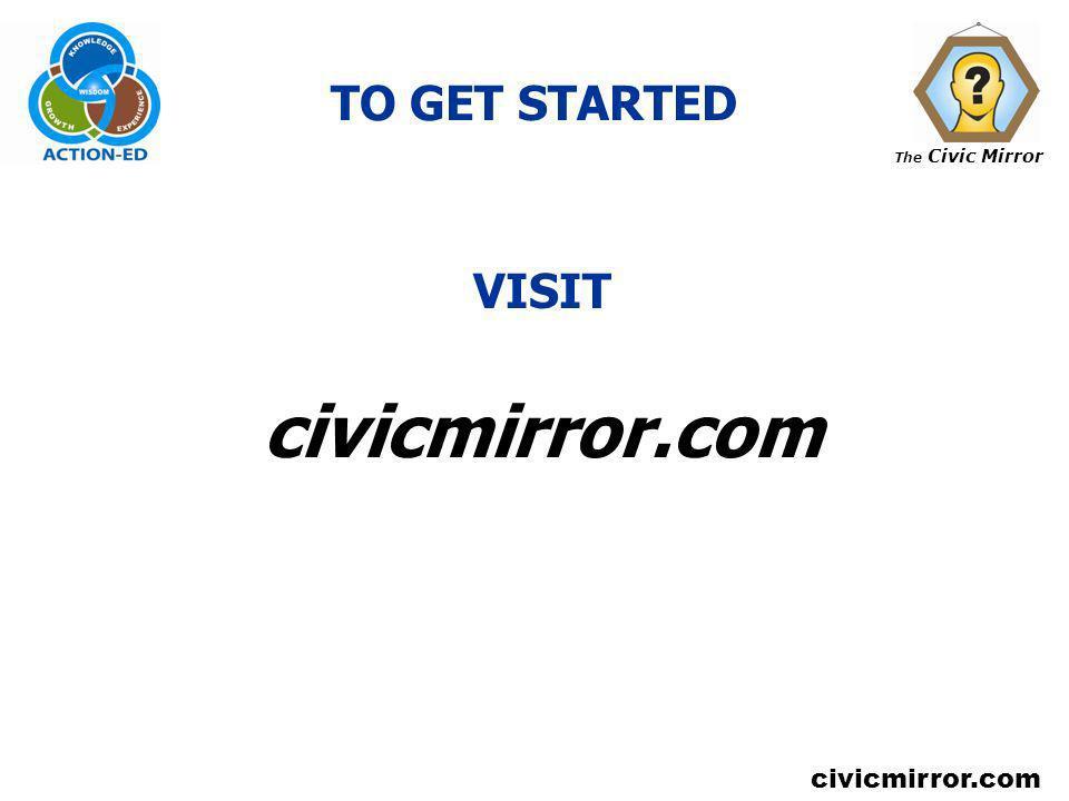 The Civic Mirror civicmirror.com TO GET STARTED VISIT civicmirror.com