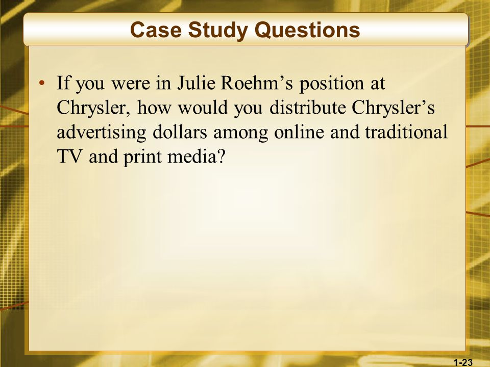 1-23 Case Study Questions If you were in Julie Roehms position at Chrysler, how would you distribute Chryslers advertising dollars among online and tr