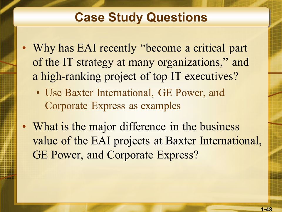 1-48 Case Study Questions Why has EAI recently become a critical part of the IT strategy at many organizations, and a high-ranking project of top IT e