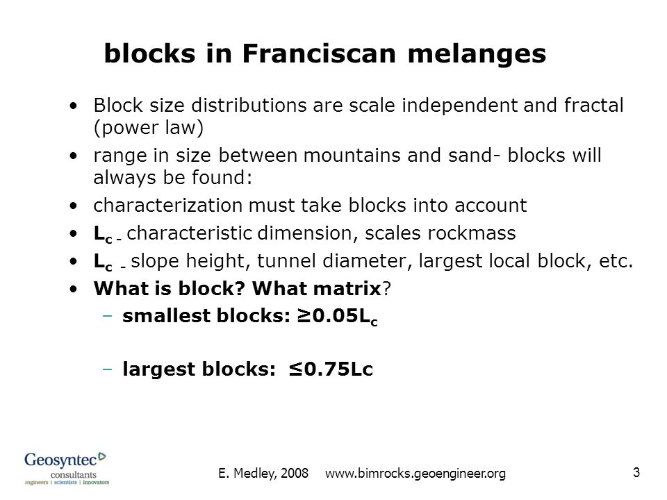 E. Medley, 2008 www.bimrocks.geoengineer.org 3 Block size distributions are scale independent and fractal (power law) range in size between mountains