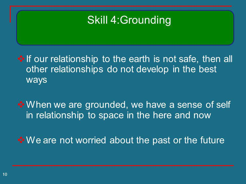 If our relationship to the earth is not safe, then all other relationships do not develop in the best ways When we are grounded, we have a sense of se