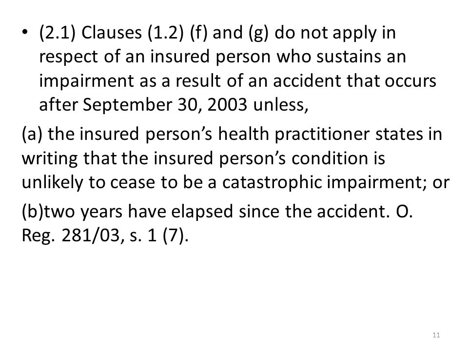 11 (2.1) Clauses (1.2) (f) and (g) do not apply in respect of an insured person who sustains an impairment as a result of an accident that occurs afte