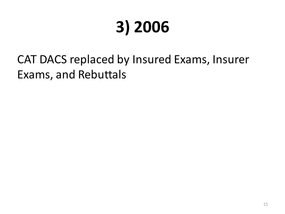 15 3) 2006 CAT DACS replaced by Insured Exams, Insurer Exams, and Rebuttals