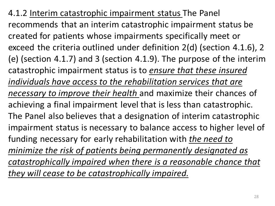 28 4.1.2 Interim catastrophic impairment status The Panel recommends that an interim catastrophic impairment status be created for patients whose impa