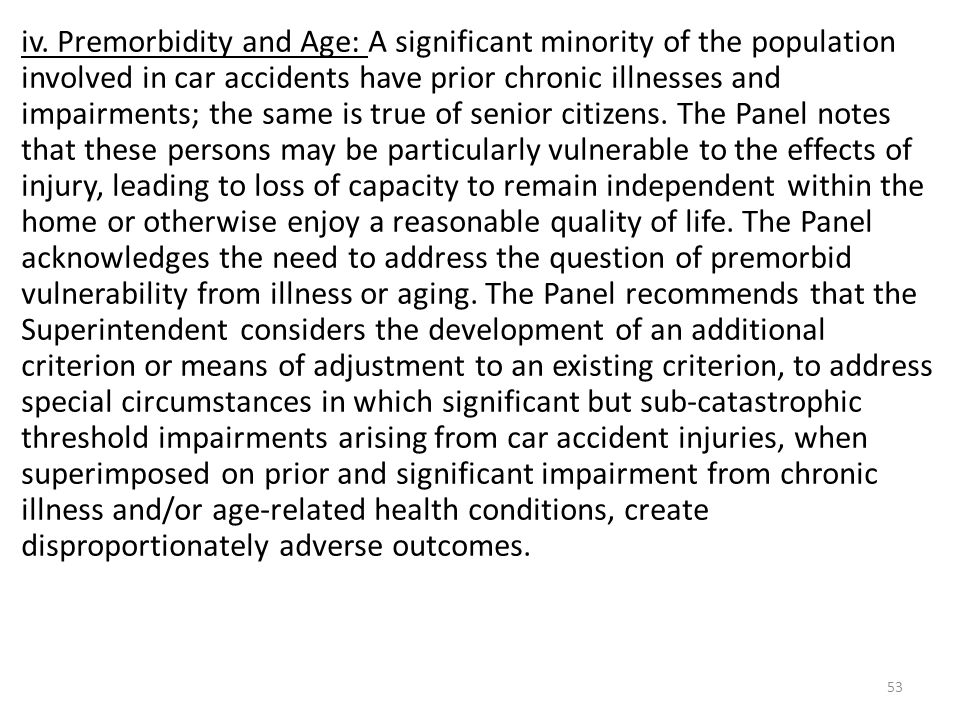 53 iv. Premorbidity and Age: A significant minority of the population involved in car accidents have prior chronic illnesses and impairments; the same