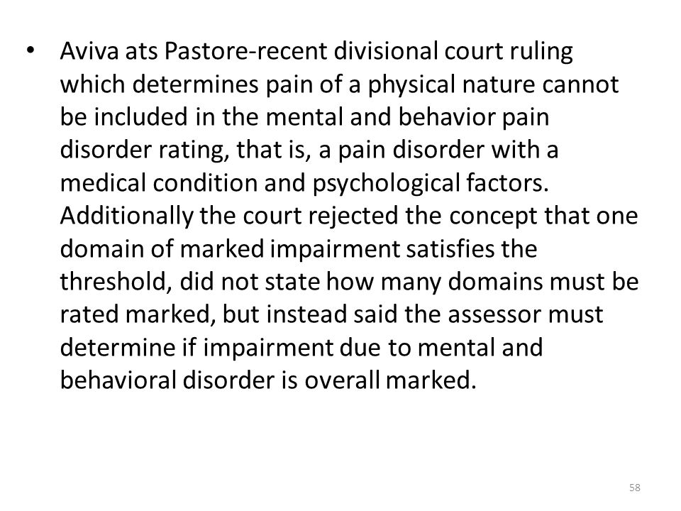 58 Aviva ats Pastore-recent divisional court ruling which determines pain of a physical nature cannot be included in the mental and behavior pain diso