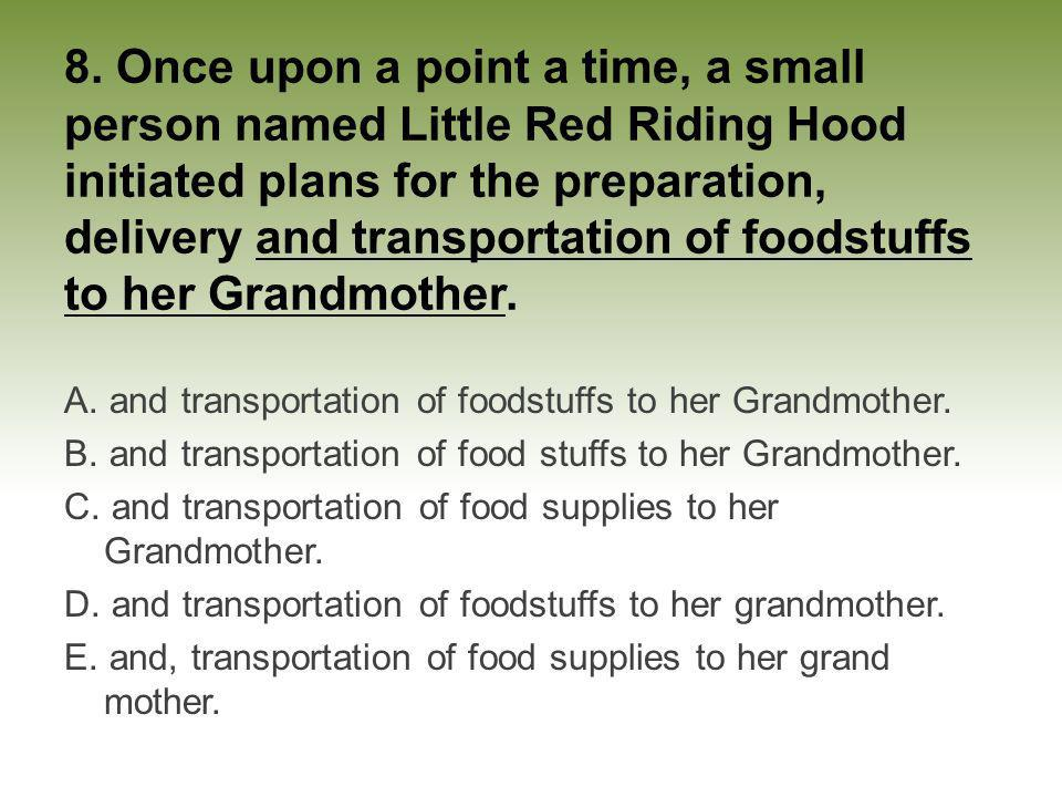 8. Once upon a point a time, a small person named Little Red Riding Hood initiated plans for the preparation, delivery and transportation of foodstuff