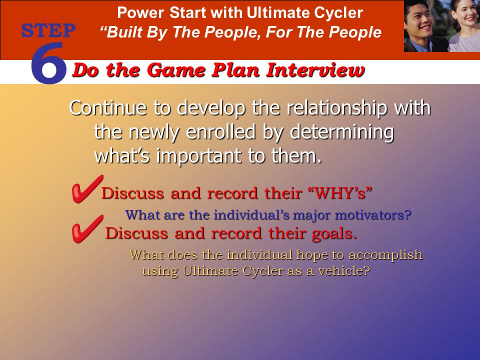 Power Start with Ultimate Cycler Built By The People, For The People Discuss and record their WHYs What are the individuals major motivators? Discuss