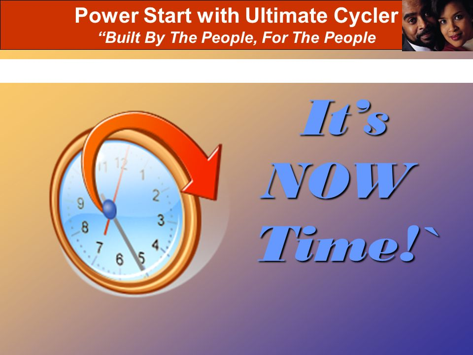 Power Start with Ultimate Cycler Built By The People, For The People Its NOW Time!`