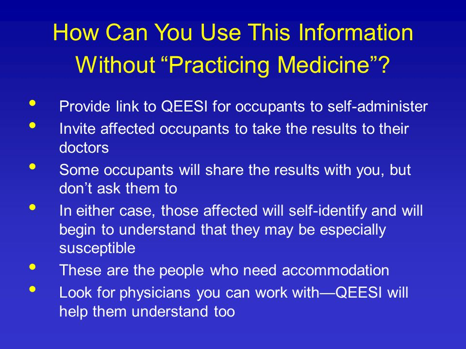 How Can You Use This Information Without Practicing Medicine? Provide link to QEESI for occupants to self-administer Invite affected occupants to take