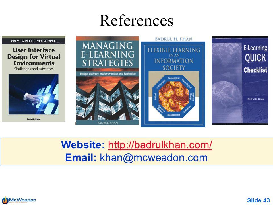 Slide 43 References Website: http://badrulkhan.com/http://badrulkhan.com/ Email: khan@mcweadon.com