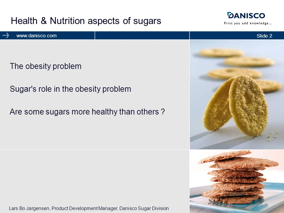 Slide 2 www.danisco.com Health & Nutrition aspects of sugars The obesity problem Sugar's role in the obesity problem Are some sugars more healthy than