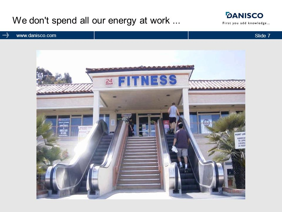 Slide 7 www.danisco.com We don't spend all our energy at work...