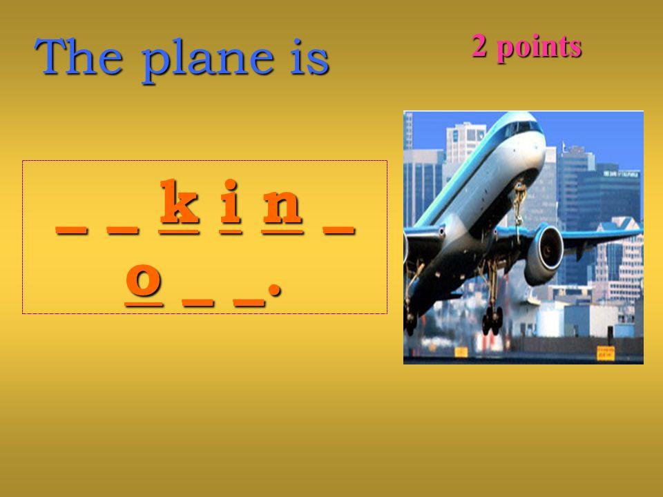 The plane is _ _ k i n __ _ k i n _o _ _.o _ _._ _ k i n __ _ k i n _o _ _.o _ _. 2 points
