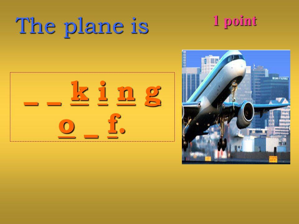 The plane is _ _ k i n g_ _ k i n go _ f.o _ f._ _ k i n g_ _ k i n go _ f.o _ f. 1 point